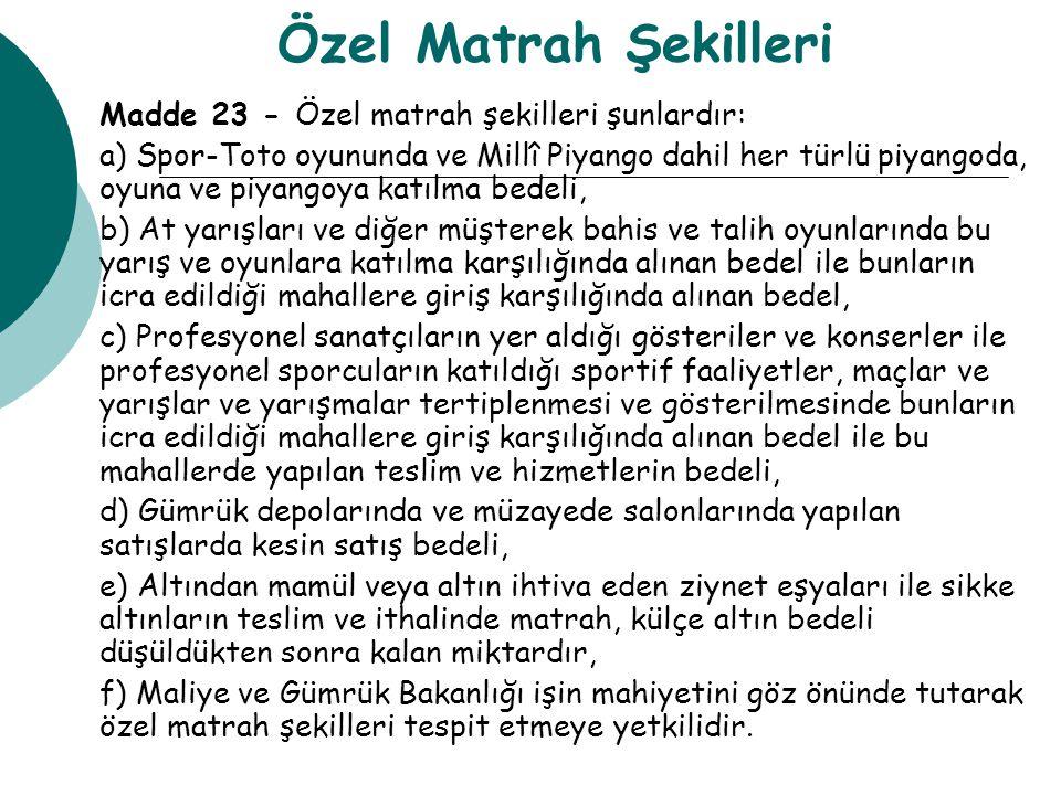 Özel Matrah Şekilleri Madde 23 - Özel matrah şekilleri şunlardır: