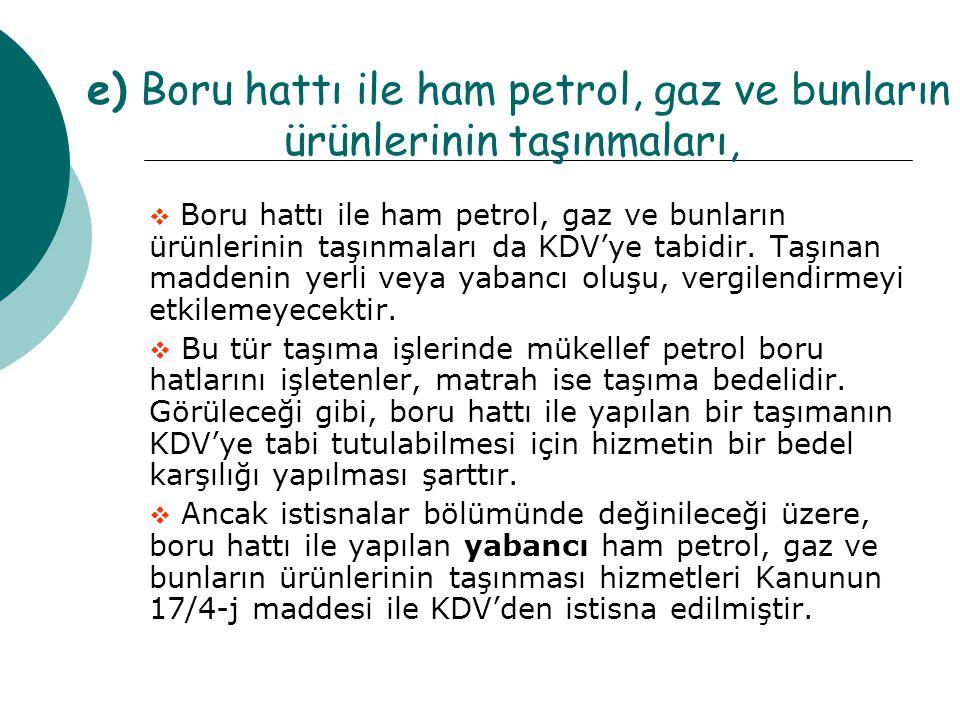 e) Boru hattı ile ham petrol, gaz ve bunların ürünlerinin taşınmaları,
