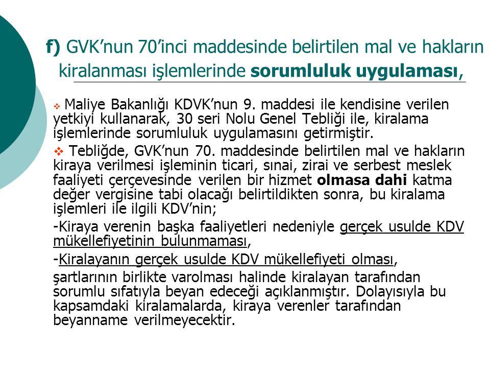 f) GVK'nun 70'inci maddesinde belirtilen mal ve hakların kiralanması işlemlerinde sorumluluk uygulaması,