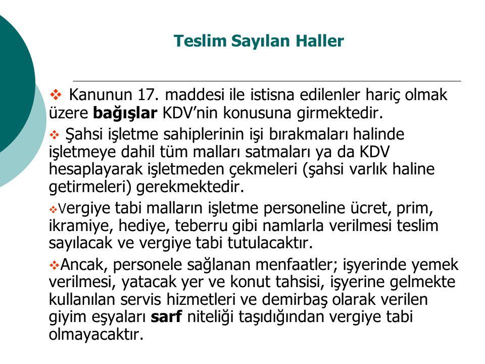 Teslim Sayılan Haller Kanunun 17. maddesi ile istisna edilenler hariç olmak üzere bağışlar KDV'nin konusuna girmektedir.