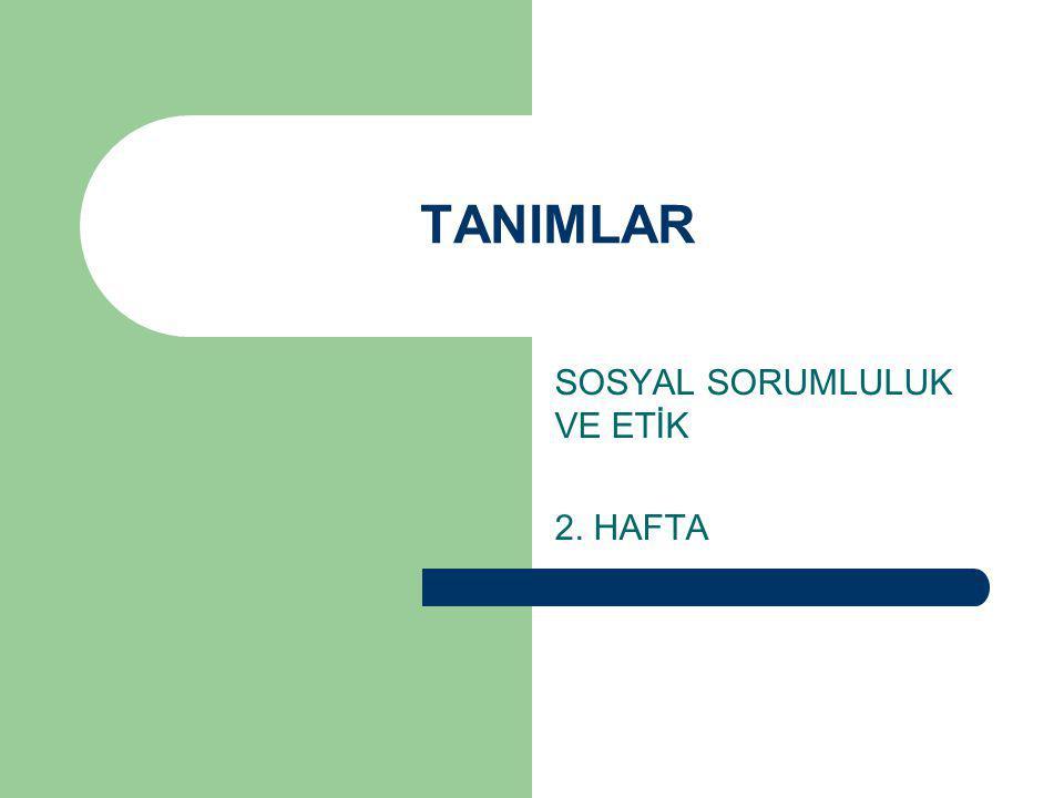 SOSYAL SORUMLULUK VE ETİK 2. HAFTA