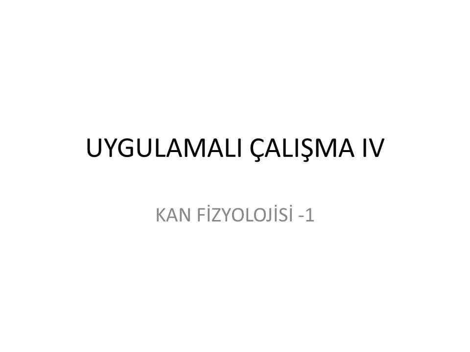 UYGULAMALI ÇALIŞMA IV KAN FİZYOLOJİSİ -1