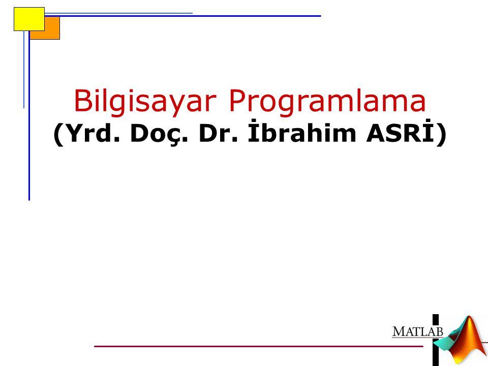 Bilgisayar Programlama (Yrd. Doç. Dr. İbrahim ASRİ)
