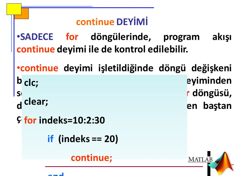 continue DEYİMİ SADECE for döngülerinde, program akışı continue deyimi ile de kontrol edilebilir.