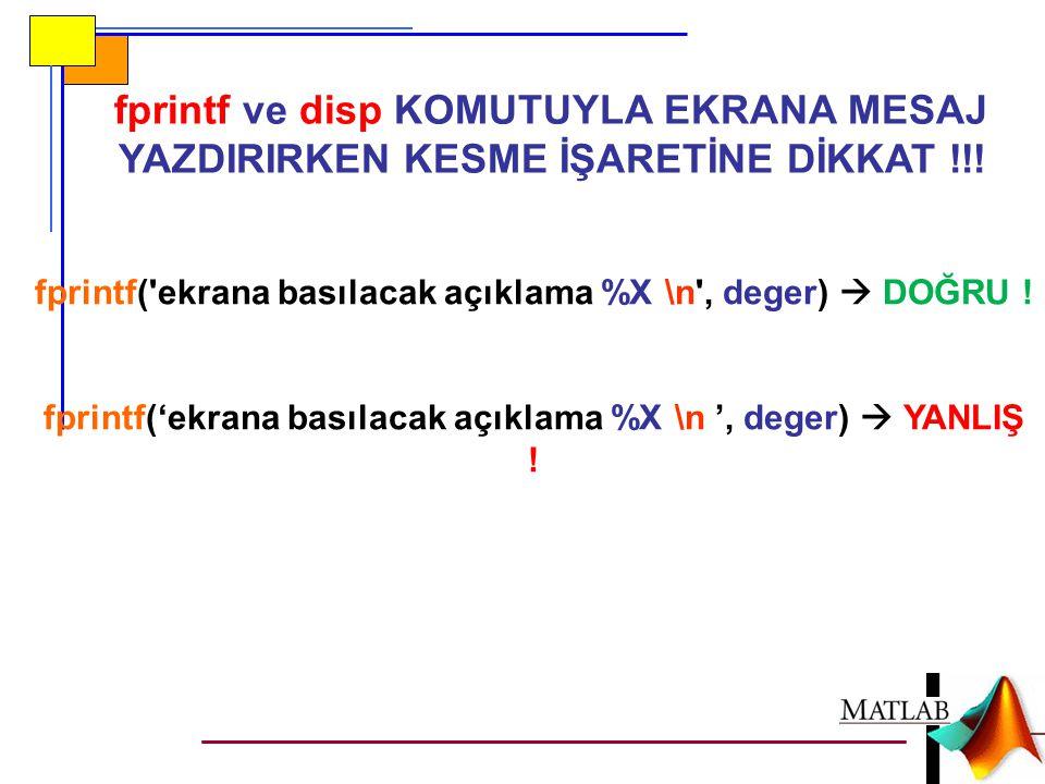 fprintf ve disp KOMUTUYLA EKRANA MESAJ YAZDIRIRKEN KESME İŞARETİNE DİKKAT !!!