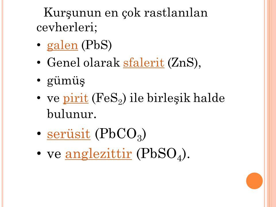 serüsit (PbCO3) ve anglezittir (PbSO4).