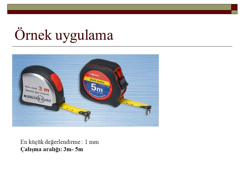 Örnek uygulama En küçük değerlendirme : 1 mm Çalışma aralığı: 3m- 5m