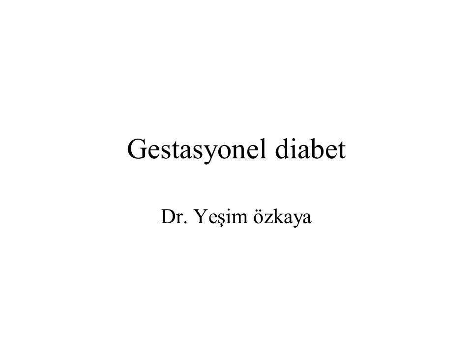 Gestasyonel diabet Dr. Yeşim özkaya
