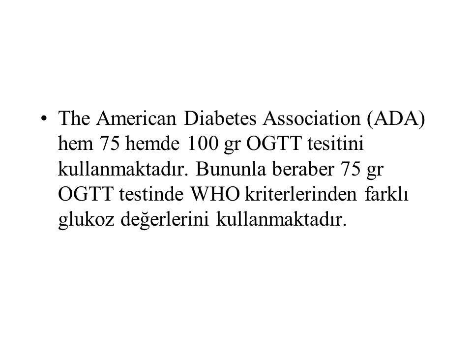 The American Diabetes Association (ADA) hem 75 hemde 100 gr OGTT tesitini kullanmaktadır.