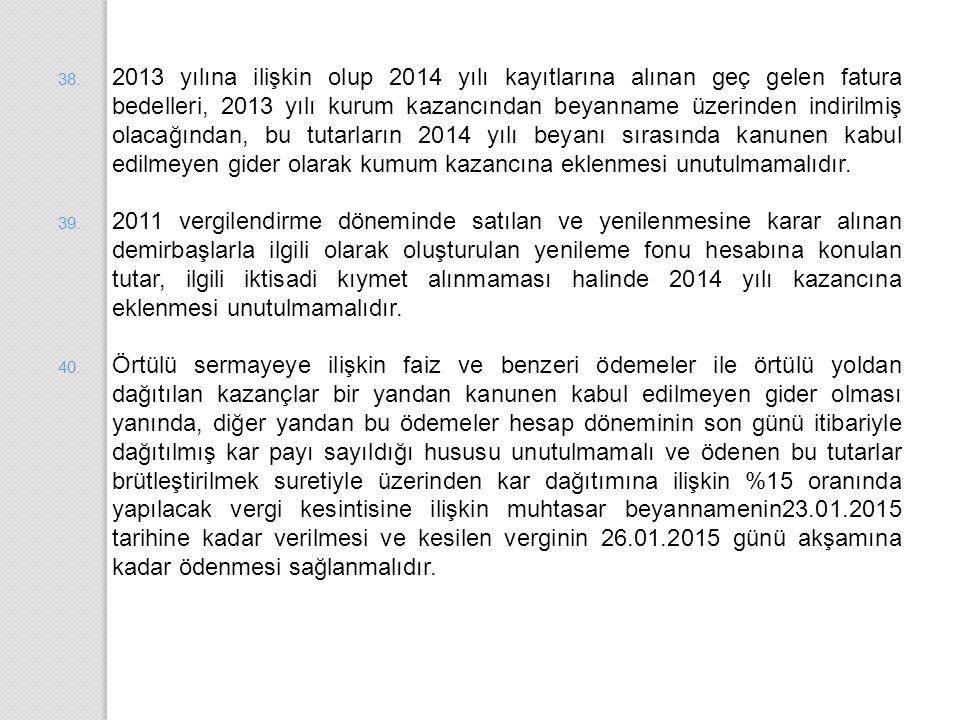 2013 yılına ilişkin olup 2014 yılı kayıtlarına alınan geç gelen fatura bedelleri, 2013 yılı kurum kazancından beyanname üzerinden indirilmiş olacağından, bu tutarların 2014 yılı beyanı sırasında kanunen kabul edilmeyen gider olarak kumum kazancına eklenmesi unutulmamalıdır.