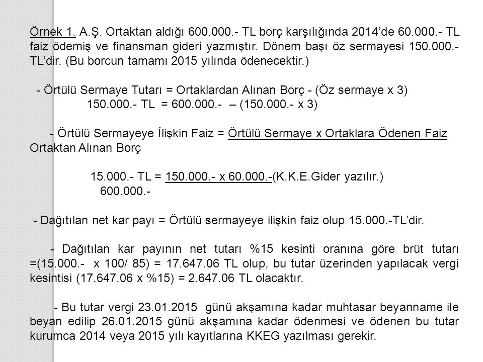 Örnek 1. A. Ş. Ortaktan aldığı 600. 000