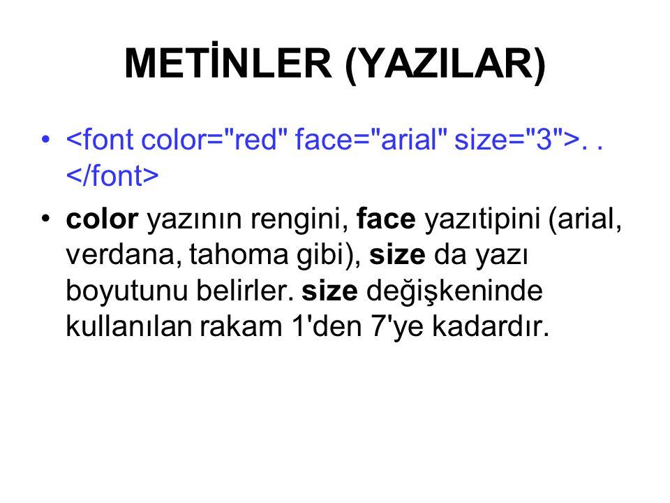 METİNLER (YAZILAR) <font color= red face= arial size= 3 >. . </font>