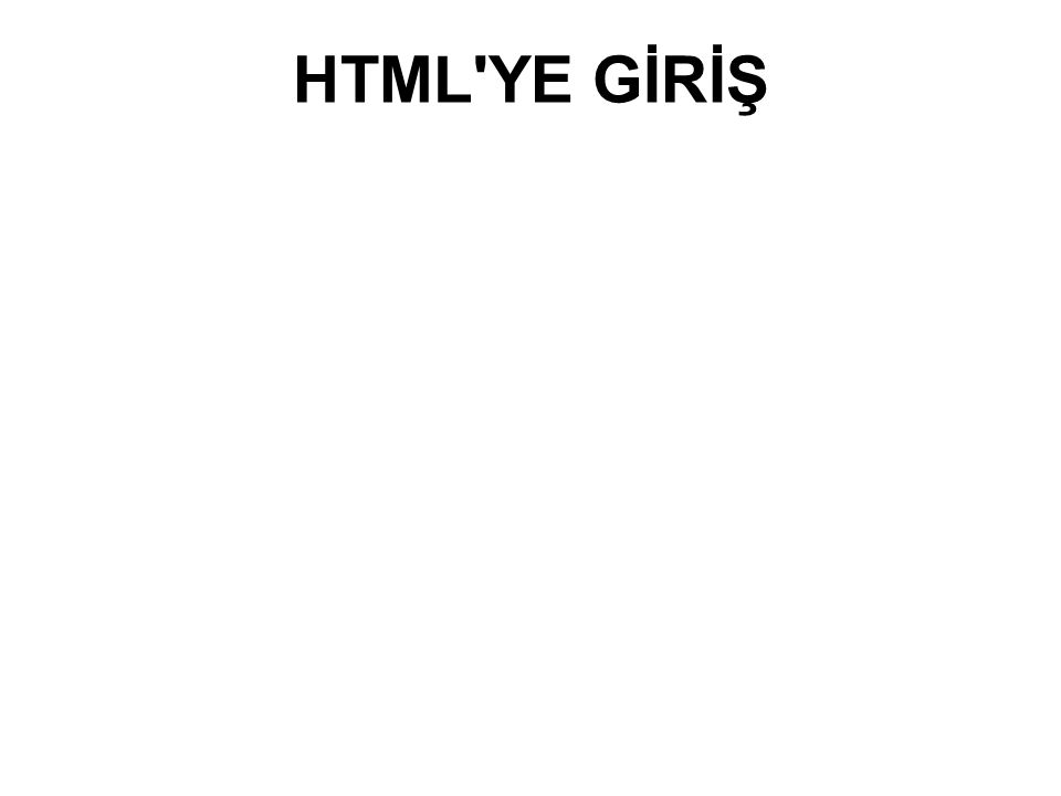 HTML YE GİRİŞ