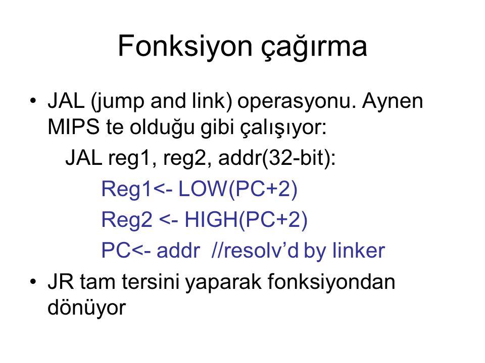 Fonksiyon çağırma JAL (jump and link) operasyonu. Aynen MIPS te olduğu gibi çalışıyor: JAL reg1, reg2, addr(32-bit):