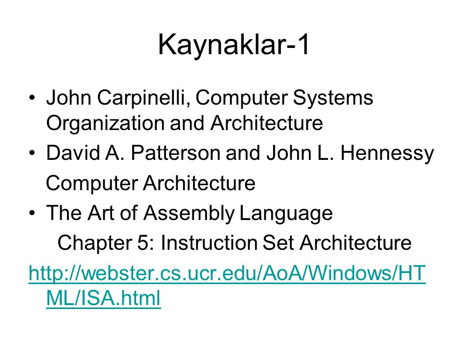 Kaynaklar-1 John Carpinelli, Computer Systems Organization and Architecture. David A. Patterson and John L. Hennessy.