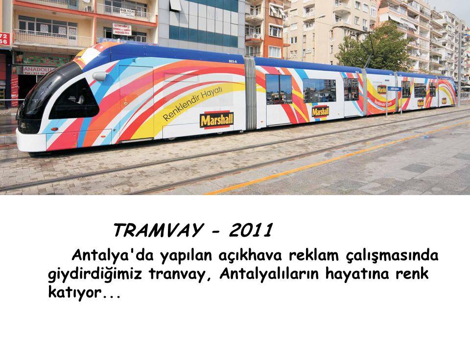 TRAMVAY - 2011 Antalya da yapılan açıkhava reklam çalışmasında giydirdiğimiz tranvay, Antalyalıların hayatına renk katıyor...