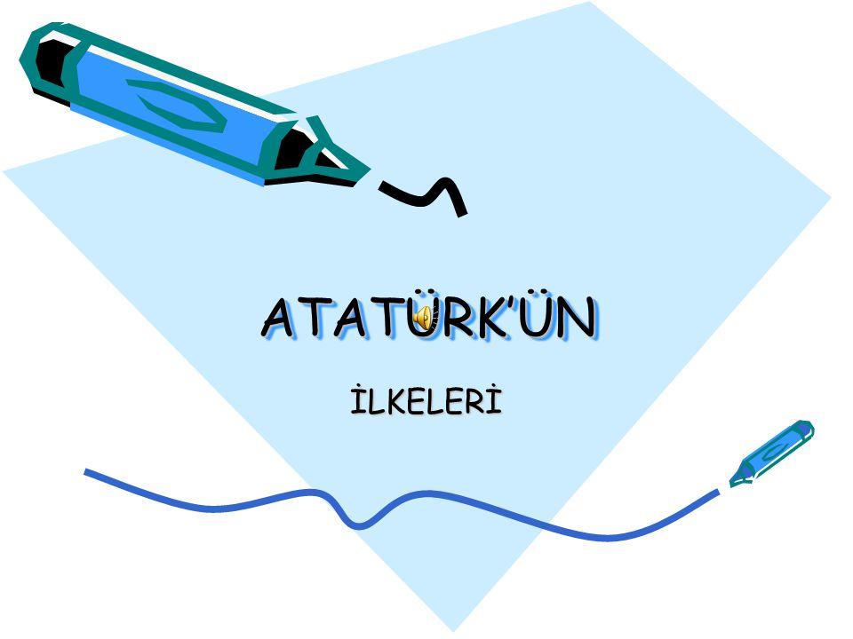 ATATÜRK'ÜN İLKELERİ