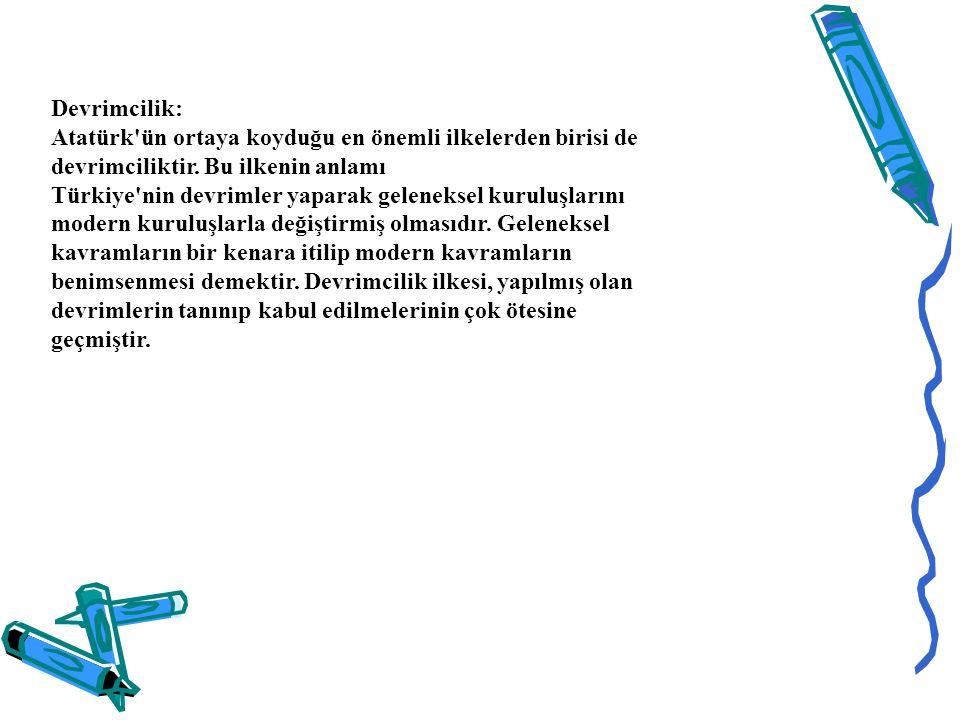 Devrimcilik: Atatürk ün ortaya koyduğu en önemli ilkelerden birisi de devrimciliktir.