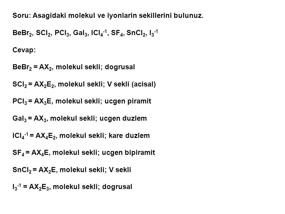 Soru: Asagidaki molekul ve iyonlarin sekillerini bulunuz.