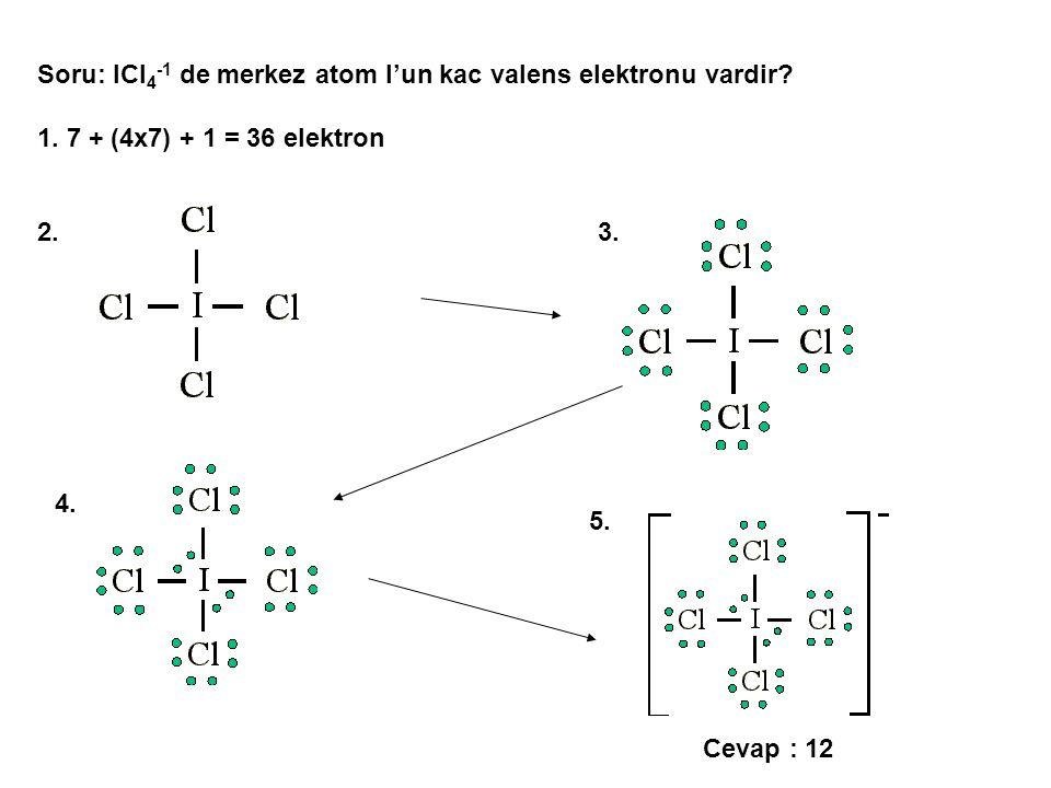 Soru: ICl4-1 de merkez atom I'un kac valens elektronu vardir