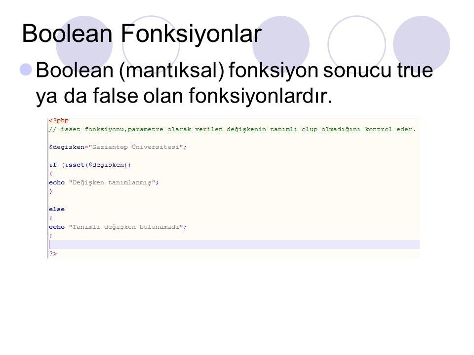 Boolean Fonksiyonlar Boolean (mantıksal) fonksiyon sonucu true ya da false olan fonksiyonlardır.