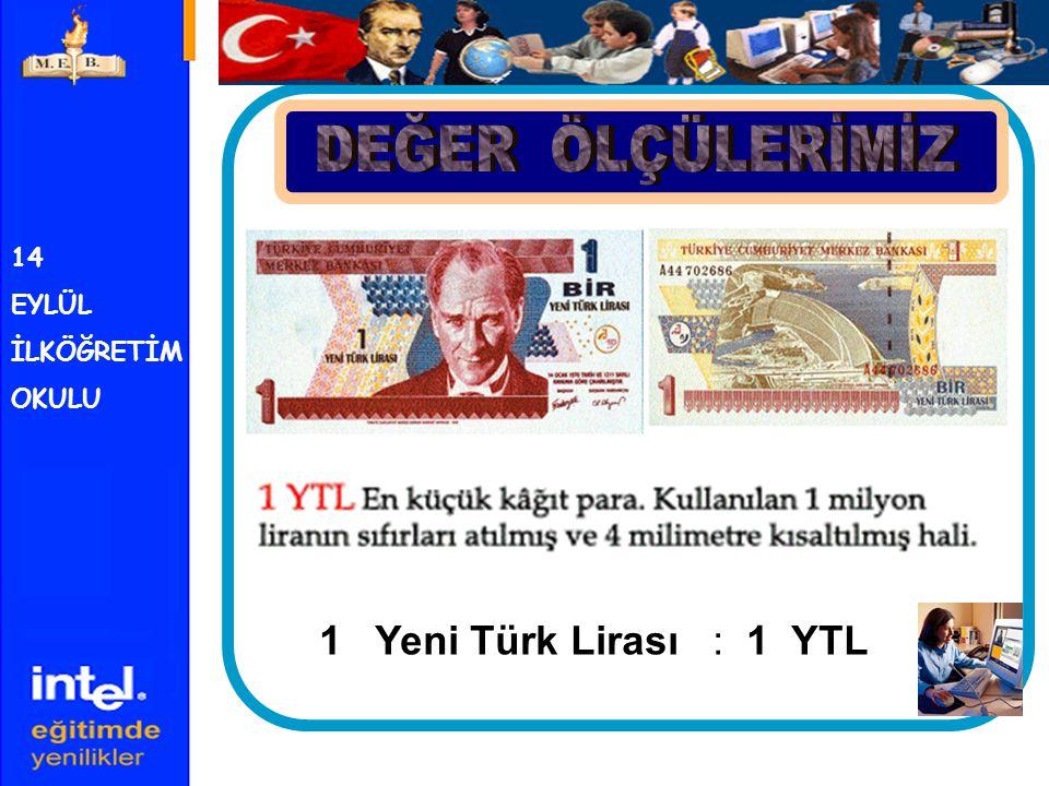 DEĞER ÖLÇÜLERİMİZ 14 EYLÜL İLKÖĞRETİM OKULU 1 Yeni Türk Lirası : 1 YTL