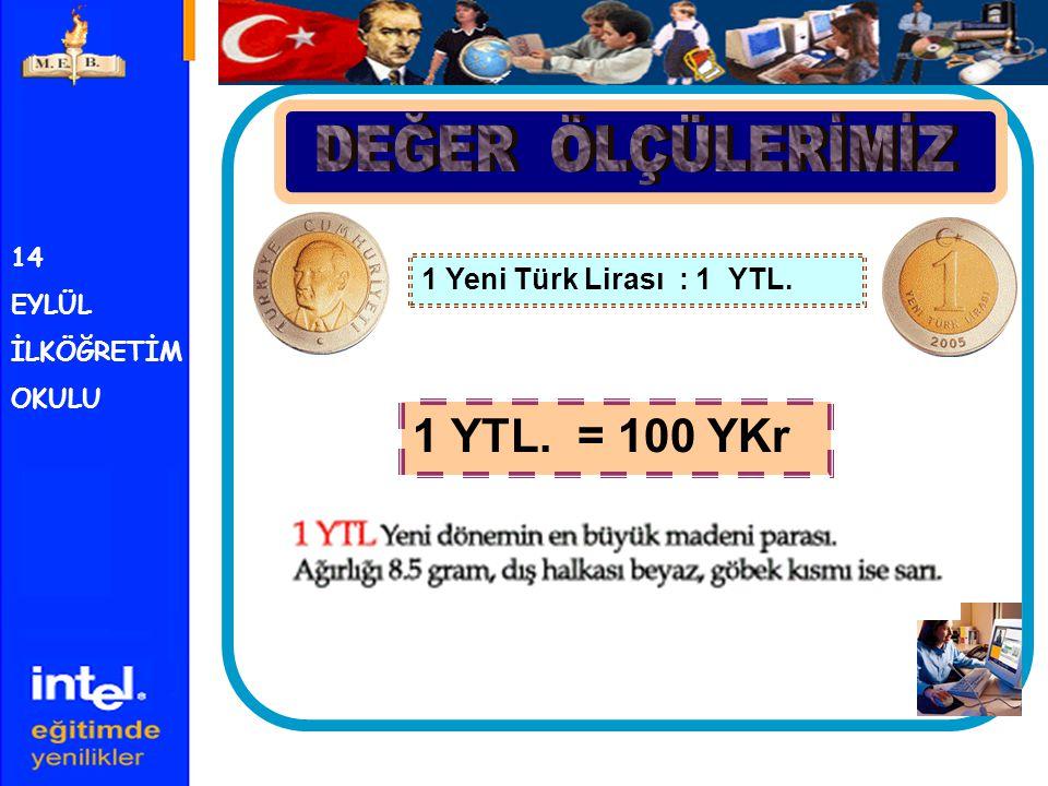 DEĞER ÖLÇÜLERİMİZ 1 YTL. = 100 YKr 1 Yeni Türk Lirası : 1 YTL. 14