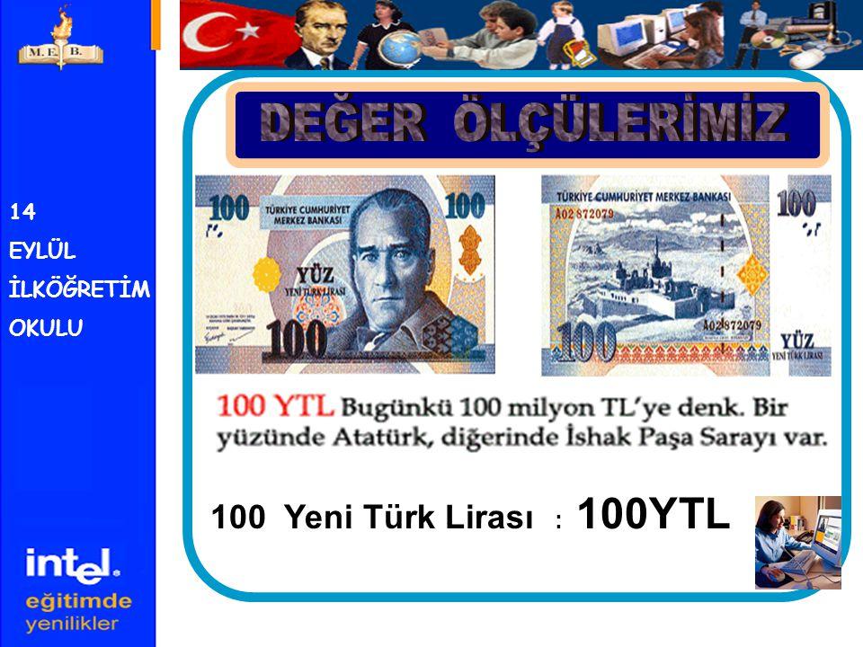 DEĞER ÖLÇÜLERİMİZ 100 Yeni Türk Lirası : 100YTL 14 EYLÜL İLKÖĞRETİM