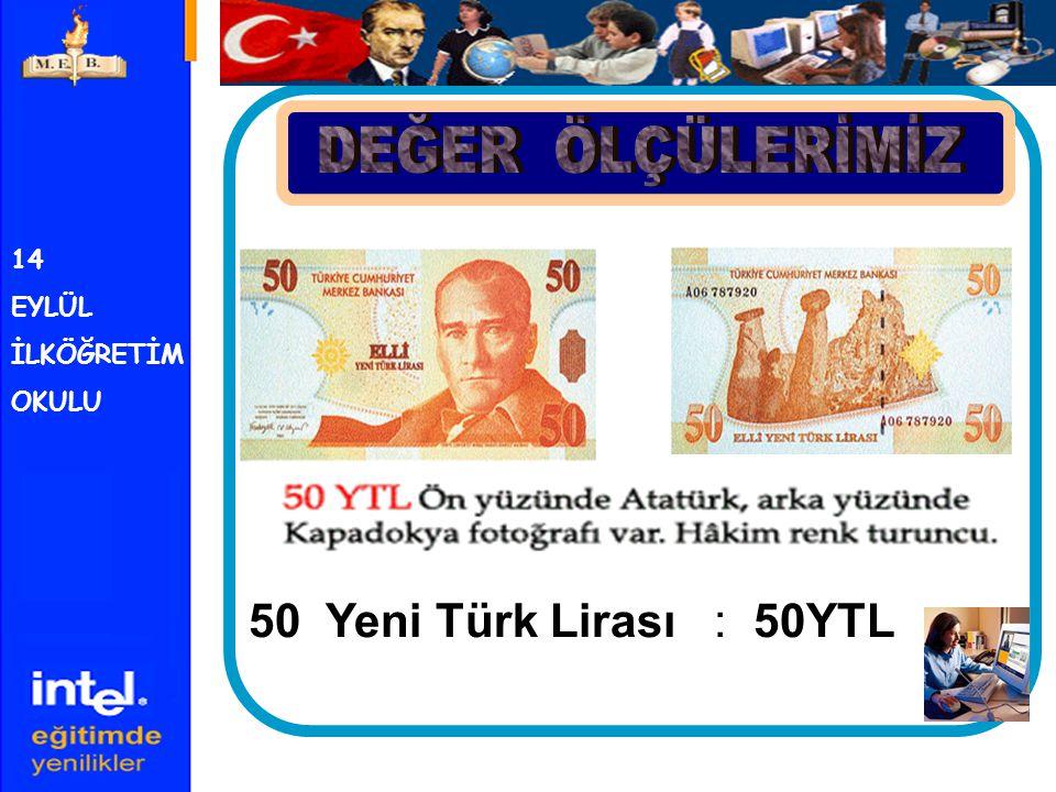 DEĞER ÖLÇÜLERİMİZ 50 Yeni Türk Lirası : 50YTL 14 EYLÜL İLKÖĞRETİM