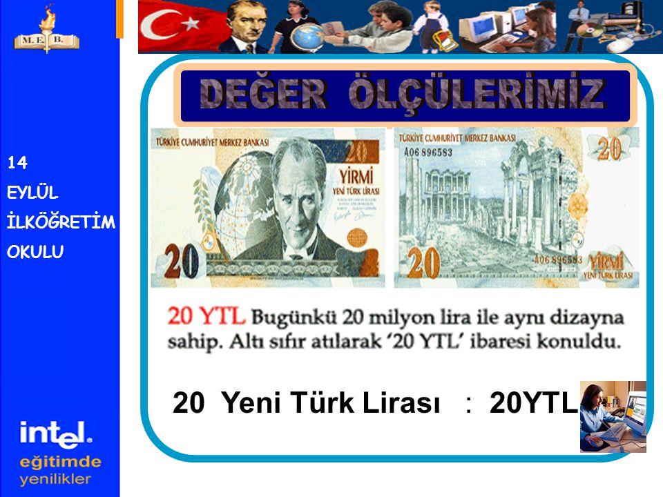 DEĞER ÖLÇÜLERİMİZ 20 Yeni Türk Lirası : 20YTL 14 EYLÜL İLKÖĞRETİM