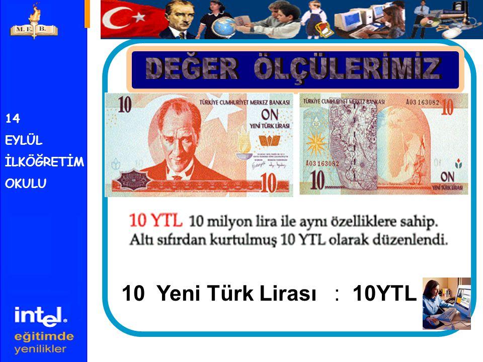 DEĞER ÖLÇÜLERİMİZ 10 Yeni Türk Lirası : 10YTL 14 EYLÜL İLKÖĞRETİM