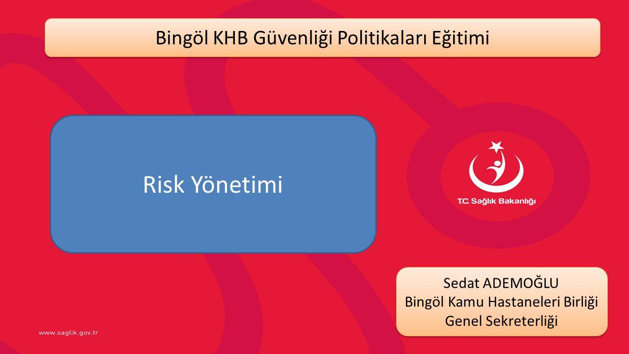 Risk Yönetimi Bingöl KHB Güvenliği Politikaları Eğitimi Sedat ADEMOĞLU