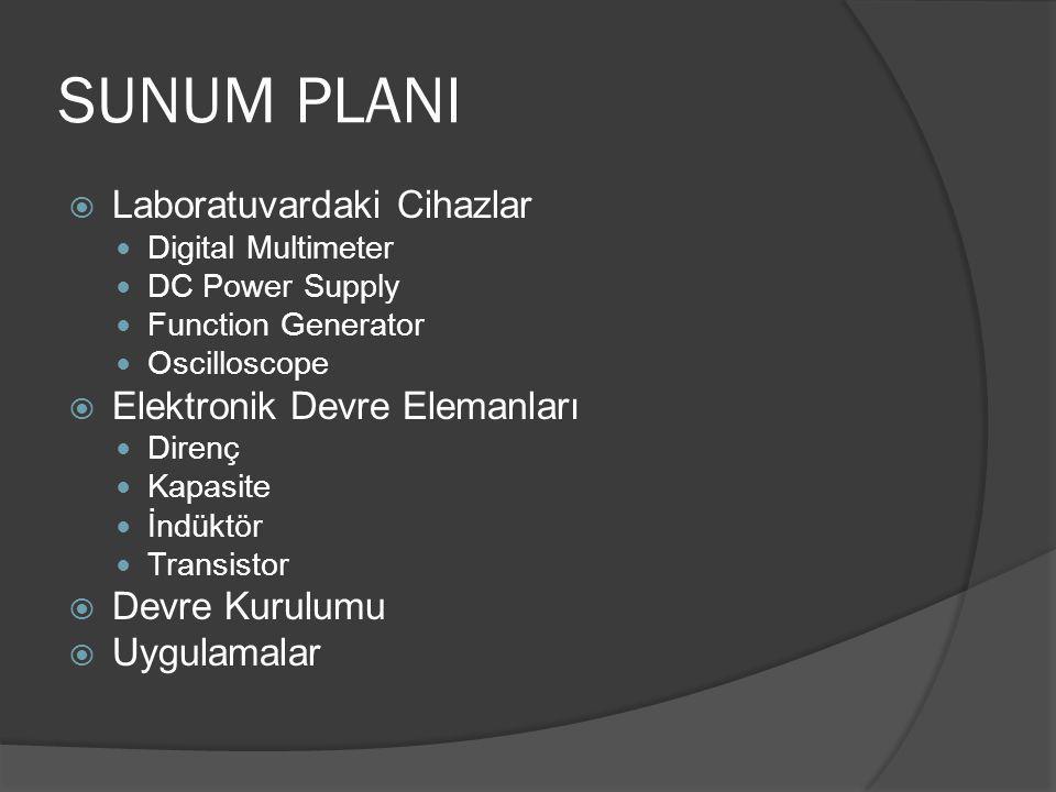 SUNUM PLANI Laboratuvardaki Cihazlar Elektronik Devre Elemanları