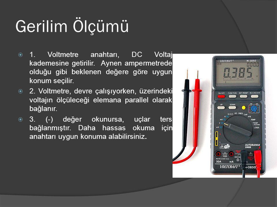 Gerilim Ölçümü 1. Voltmetre anahtarı, DC Voltaj kademesine getirilir. Aynen ampermetrede olduğu gibi beklenen değere göre uygun konum seçilir.