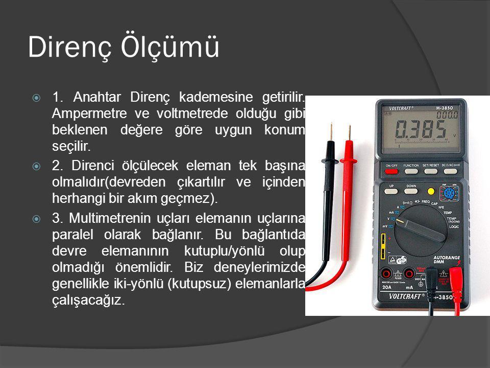 Direnç Ölçümü 1. Anahtar Direnç kademesine getirilir. Ampermetre ve voltmetrede olduğu gibi beklenen değere göre uygun konum seçilir.