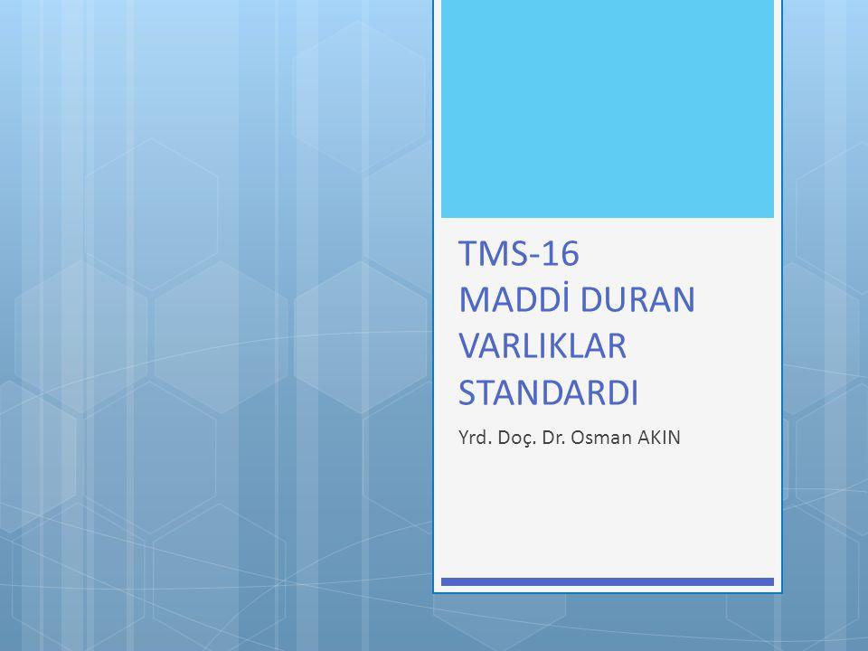 TMS-16 MADDİ DURAN VARLIKLAR STANDARDI