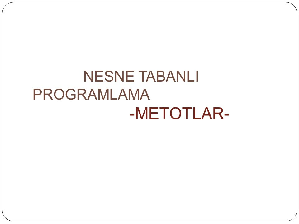 NESNE TABANLI PROGRAMLAMA -METOTLAR-