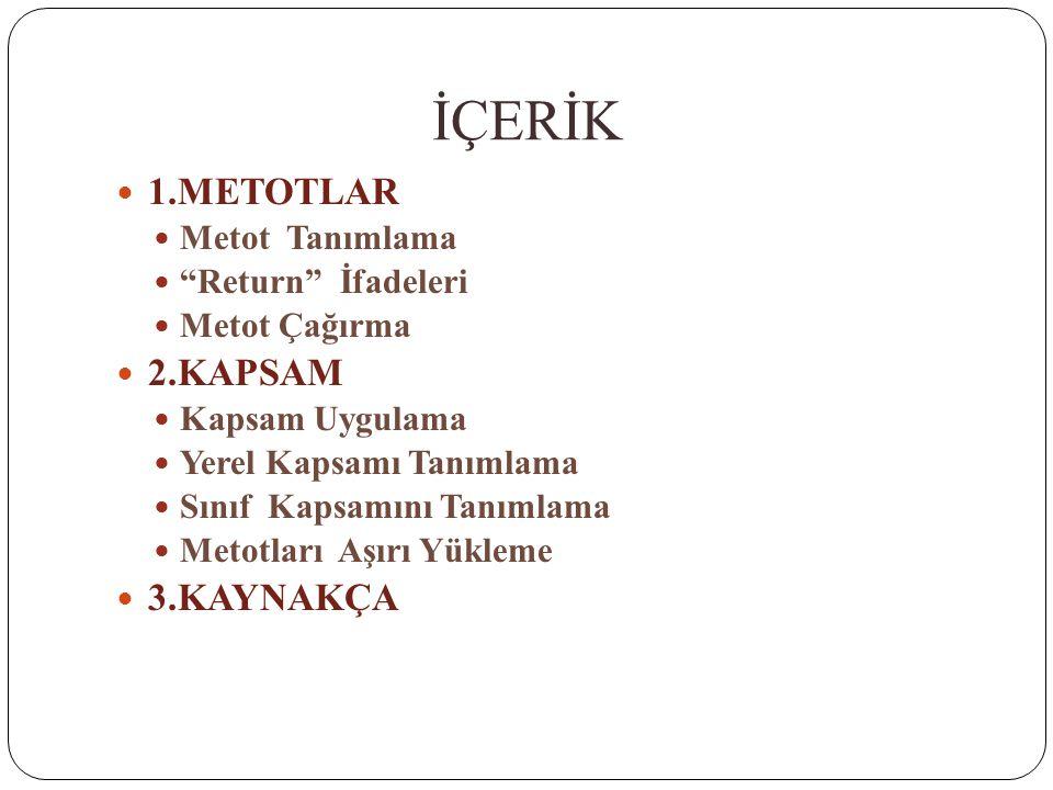 İÇERİK 1.METOTLAR 2.KAPSAM 3.KAYNAKÇA Metot Tanımlama