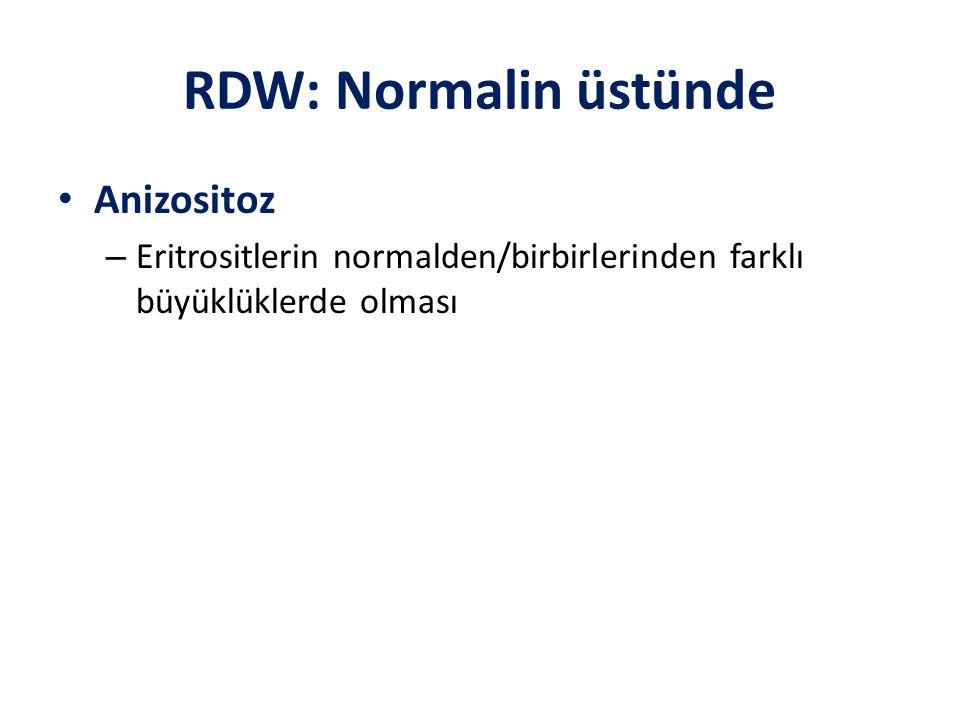 RDW: Normalin üstünde Anizositoz