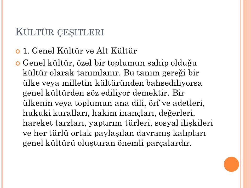 Kültür çeşitleri 1. Genel Kültür ve Alt Kültür