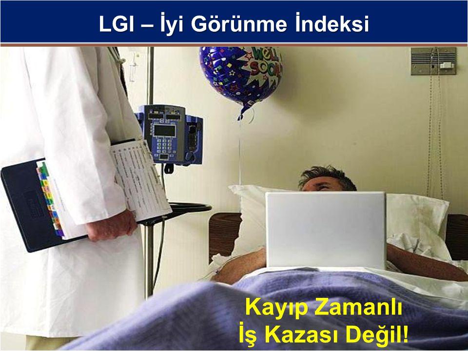 LGI – İyi Görünme İndeksi Kayıp Zamanlı İş Kazası Değil!