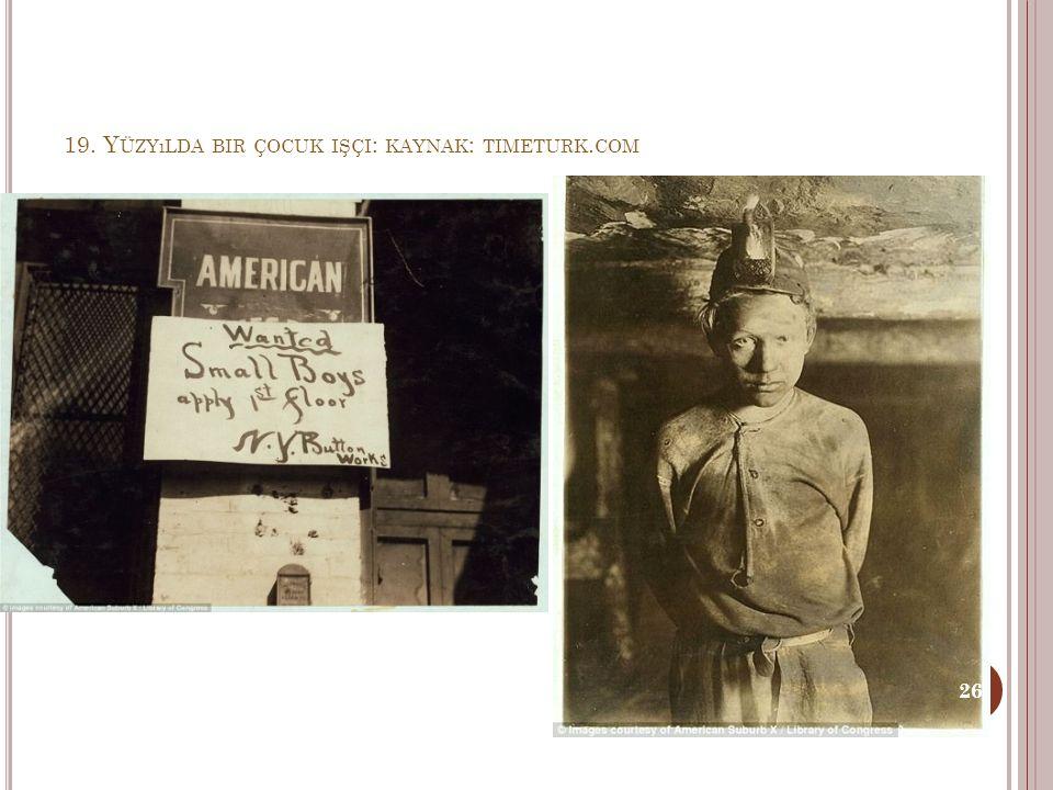 19. Yüzyılda bir çocuk işçi: kaynak: timeturk.com