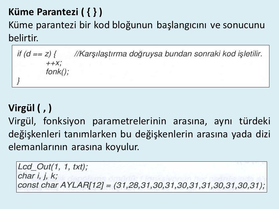 Küme Parantezi ( { } ) Küme parantezi bir kod bloğunun başlangıcını ve sonucunu belirtir. Virgül ( , )