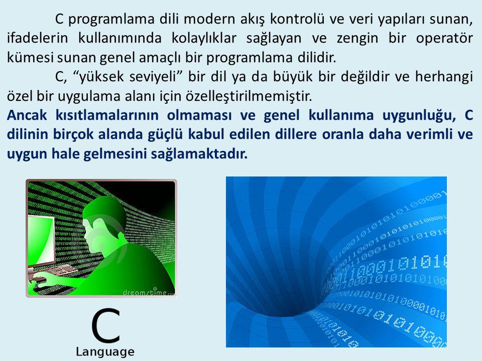 C programlama dili modern akış kontrolü ve veri yapıları sunan, ifadelerin kullanımında kolaylıklar sağlayan ve zengin bir operatör kümesi sunan genel amaçlı bir programlama dilidir.