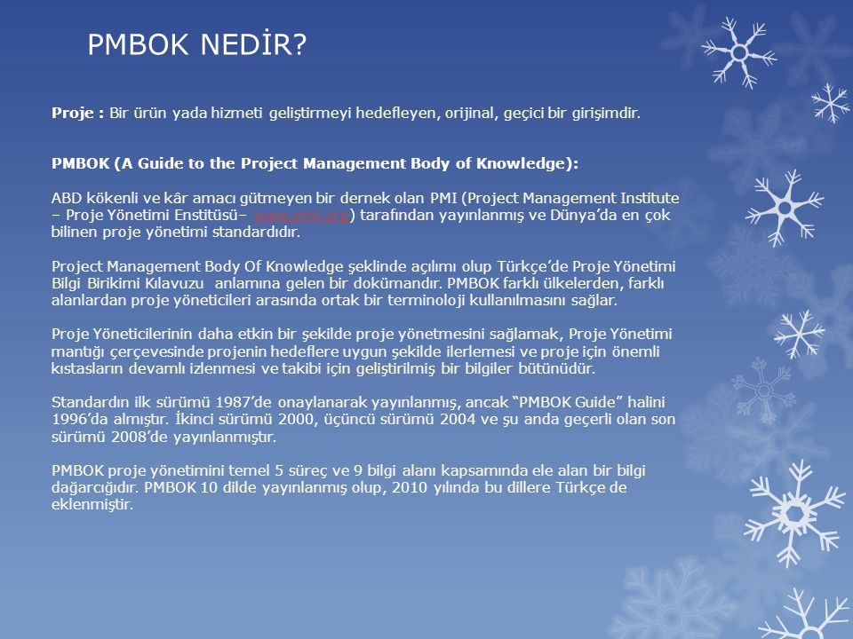 PMBOK NEDİR Proje : Bir ürün yada hizmeti geliştirmeyi hedefleyen, orijinal, geçici bir girişimdir.