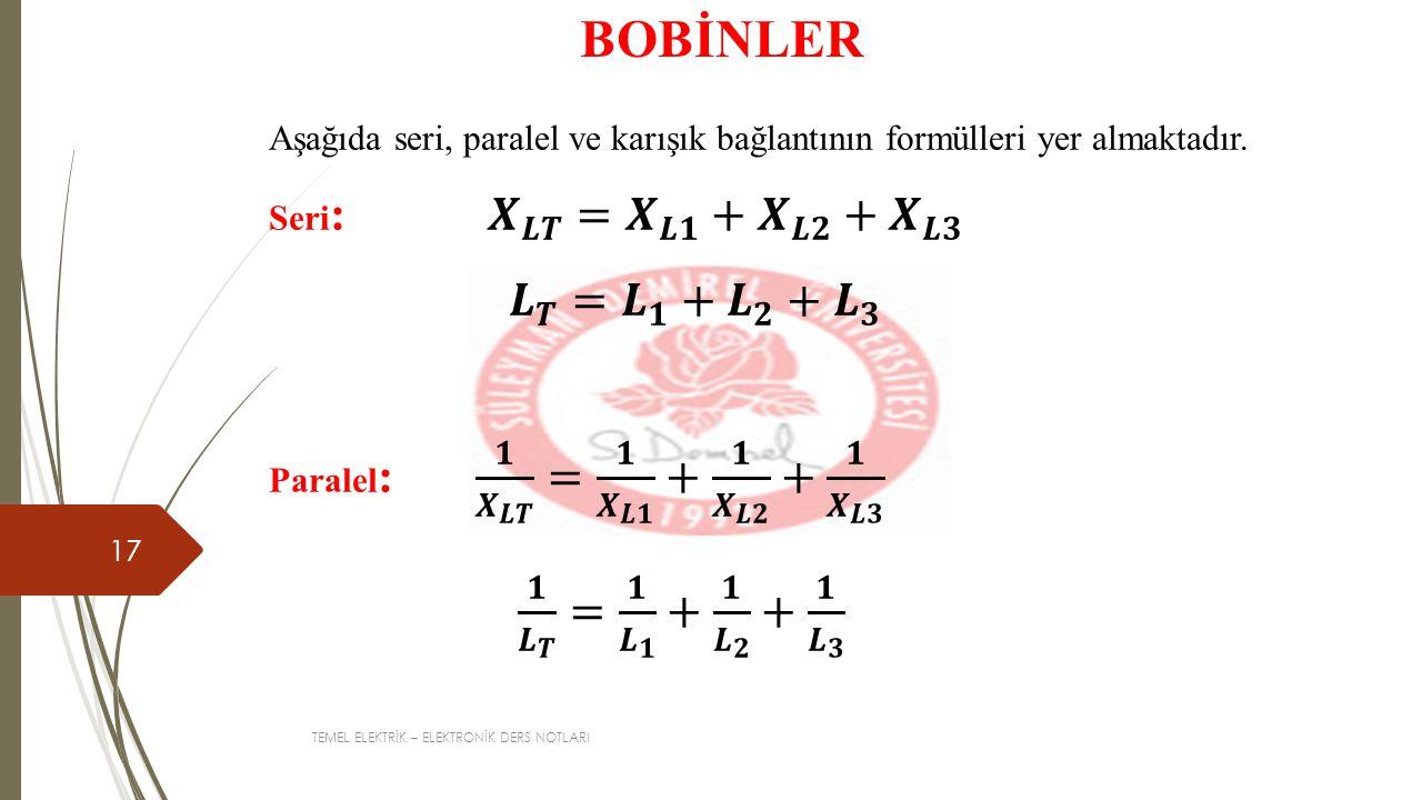 BOBİNLER 𝑳 𝑻 = 𝑳 𝟏 + 𝑳 𝟐 + 𝑳 𝟑 𝟏 𝑳 𝑻 = 𝟏 𝑳 𝟏 + 𝟏 𝑳 𝟐 + 𝟏 𝑳 𝟑