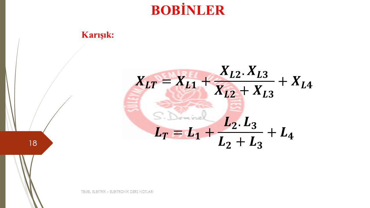 BOBİNLER 𝑿 𝑳𝑻 = 𝑿 𝑳𝟏 + 𝑿 𝑳𝟐 . 𝑿 𝑳𝟑 𝑿 𝑳𝟐 + 𝑿 𝑳𝟑 + 𝑿 𝑳𝟒