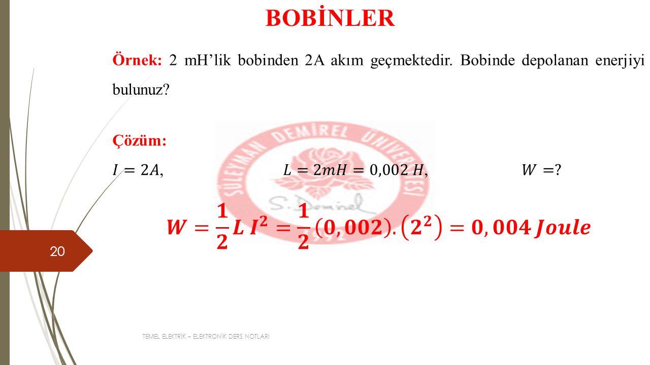 BOBİNLER Örnek: 2 mH'lik bobinden 2A akım geçmektedir. Bobinde depolanan enerjiyi bulunuz Çözüm:
