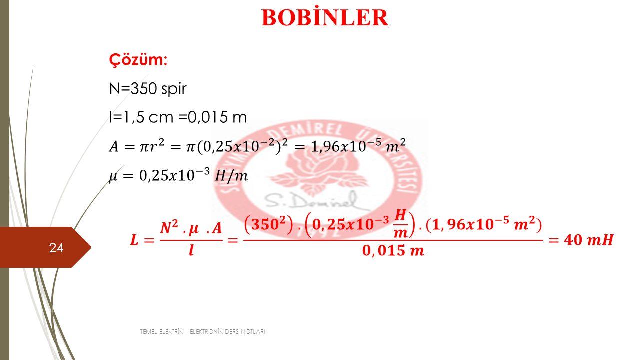 BOBİNLER Çözüm: N=350 spir I=1,5 cm =0,015 m