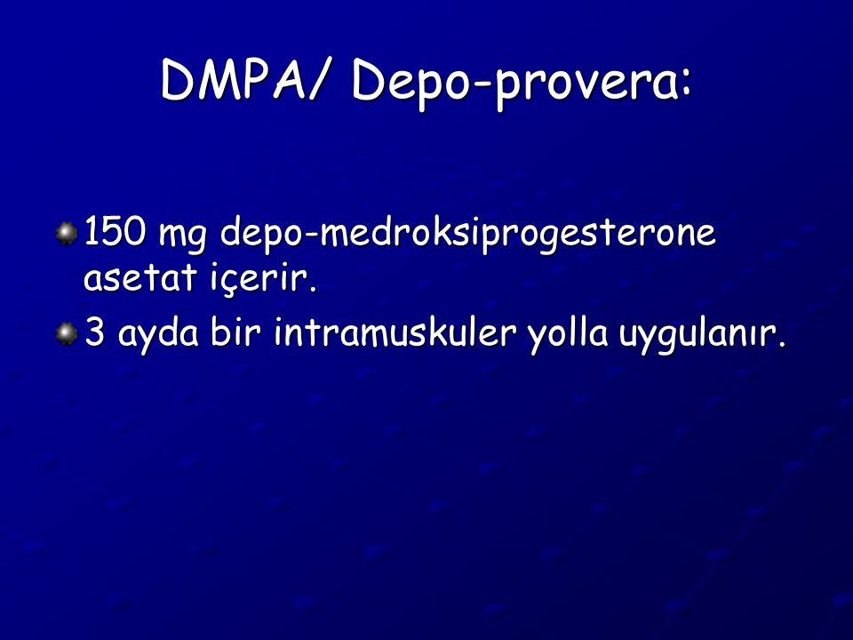 DMPA/ Depo-provera: 150 mg depo-medroksiprogesterone asetat içerir.